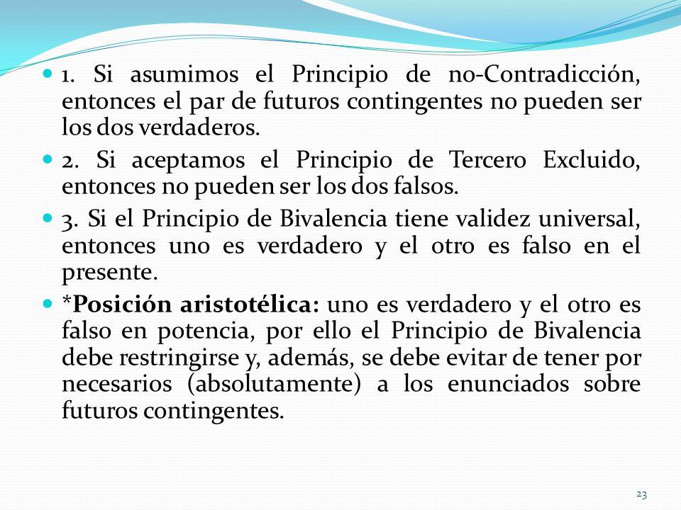 1. Si asumimos el Principio de no-Contradicción, entonces el par de futuros contingentes no pueden ser los dos verdaderos. 2. Si aceptamos el Principi