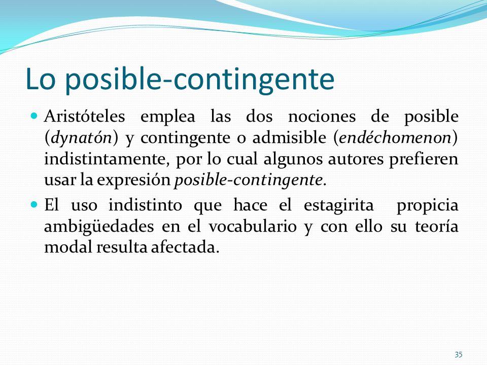 Lo posible-contingente Aristóteles emplea las dos nociones de posible (dynatón) y contingente o admisible (endéchomenon) indistintamente, por lo cual algunos autores prefieren usar la expresión posible-contingente.