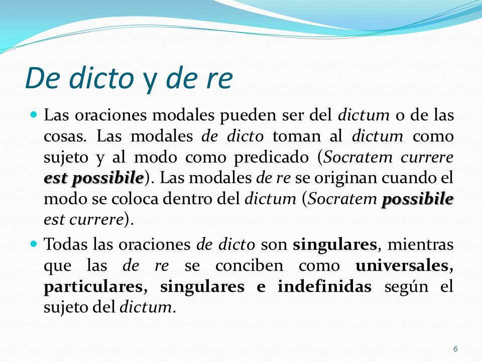 Las modales de re corresponde a la estructura aristotélica, donde el modo no determina a la composición [del sujeto y el predicado mediante el verbo], sino al predicado o al modo como el atributo determina al sujeto.