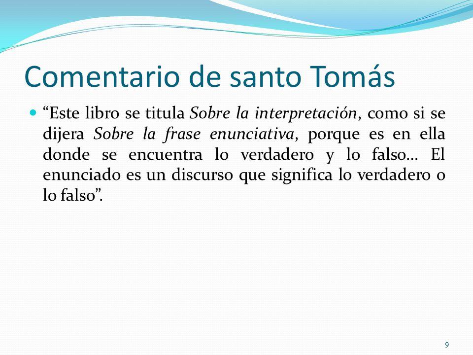 Comentario de santo Tomás Este libro se titula Sobre la interpretación, como si se dijera Sobre la frase enunciativa, porque es en ella donde se encue