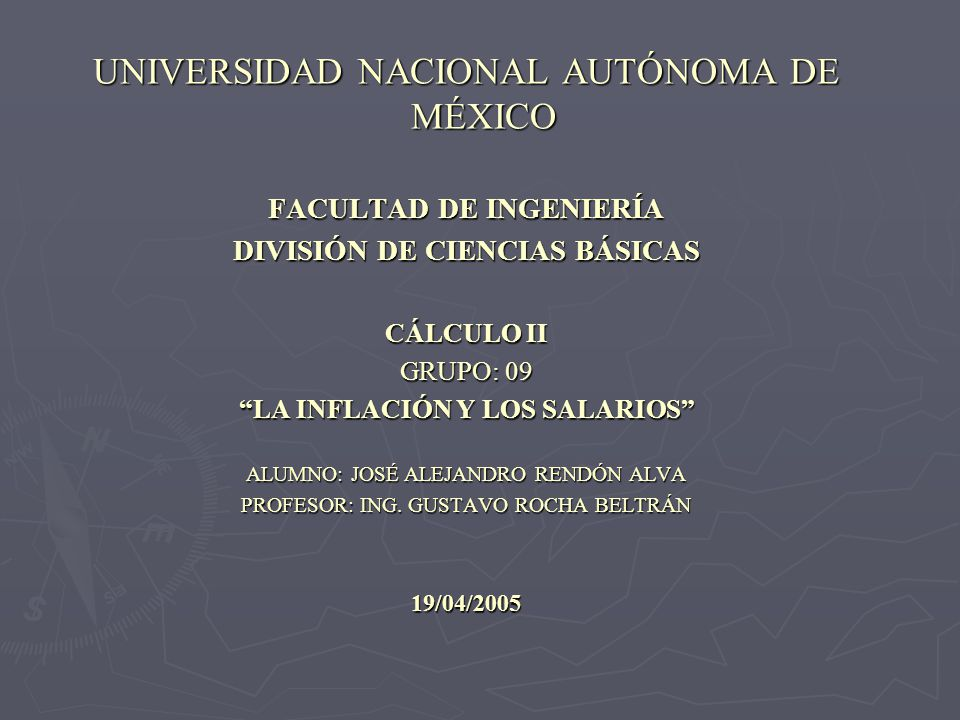 UNIVERSIDAD NACIONAL AUTÓNOMA DE MÉXICO FACULTAD DE INGENIERÍA DIVISIÓN DE CIENCIAS BÁSICAS CÁLCULO II GRUPO: 09 LA INFLACIÓN Y LOS SALARIOS ALUMNO: JOSÉ ALEJANDRO RENDÓN ALVA PROFESOR: ING.
