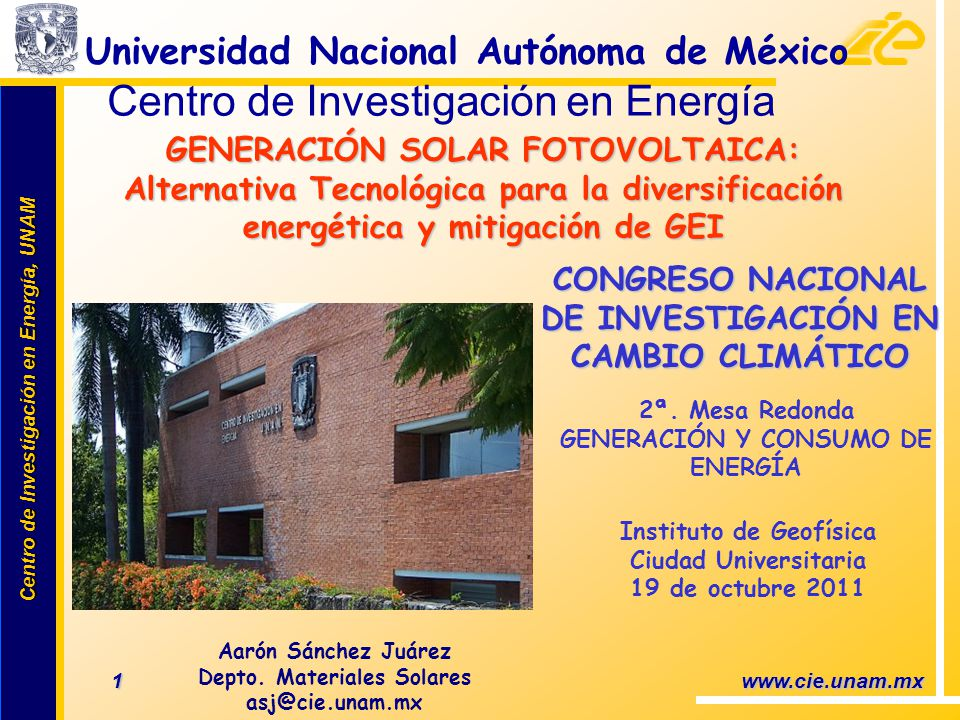 Centro de Investigación en Energía, UNAM Centro de Investigación en Energía, UNAM 32 www.cie.unam.mx Los sistemas fotovoltaicos son una tecnología de larga duración, confiable, segura y no contaminante que representa una alternativa para la diversificación energética propuesta.
