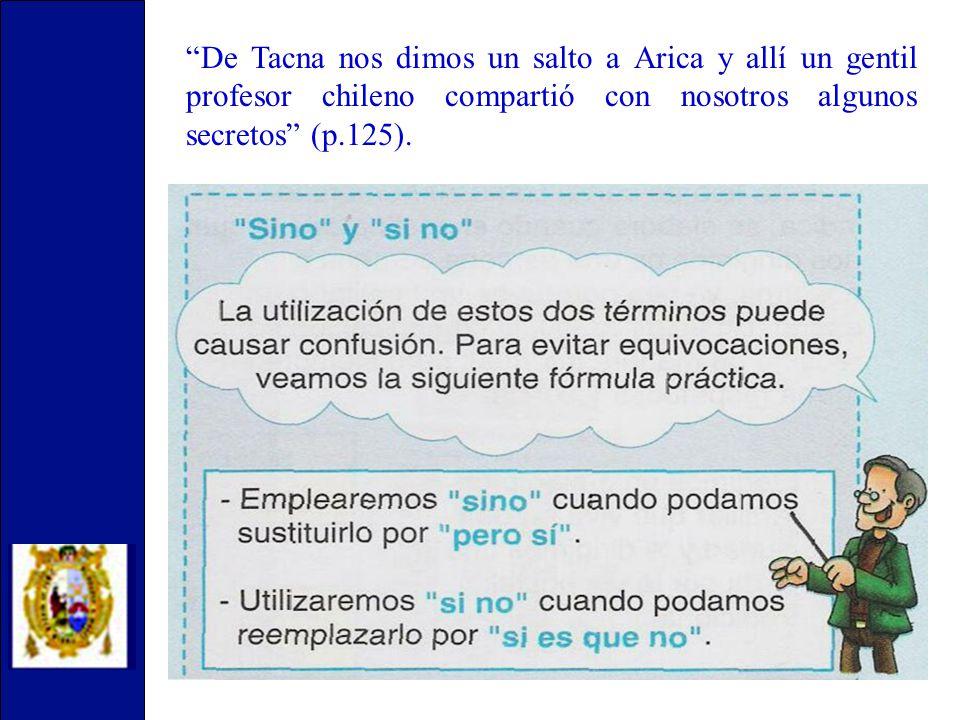 De Tacna nos dimos un salto a Arica y allí un gentil profesor chileno compartió con nosotros algunos secretos (p.125).