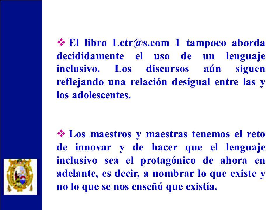 El libro Letr@s.com 1 tampoco aborda decididamente el uso de un lenguaje inclusivo.