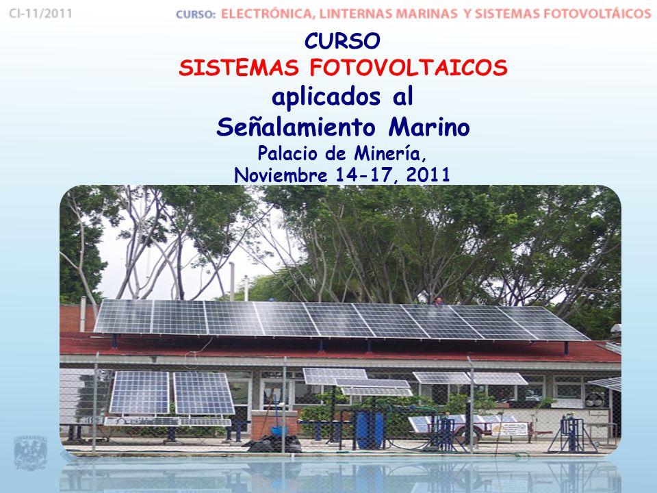 CURSO SISTEMAS FOTOVOLTAICOS aplicados al Señalamiento Marino Palacio de Minería, Noviembre 14-17, 2011