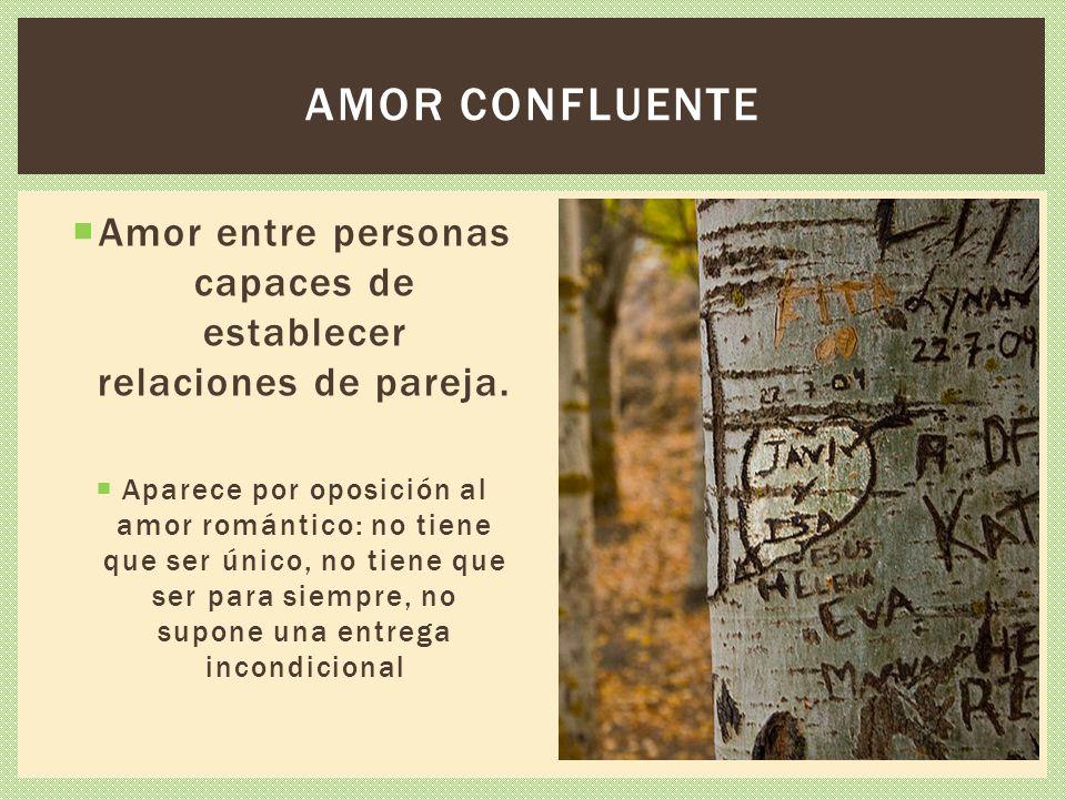 Amor entre personas capaces de establecer relaciones de pareja. Aparece por oposición al amor romántico: no tiene que ser único, no tiene que ser para