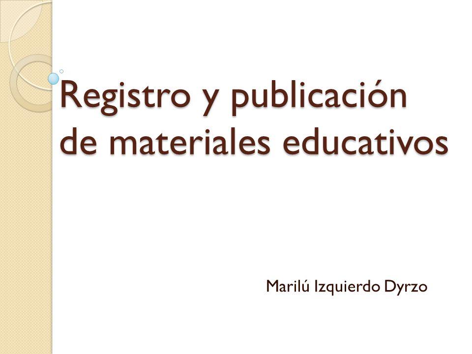 Registro y publicación de materiales educativos Marilú Izquierdo Dyrzo