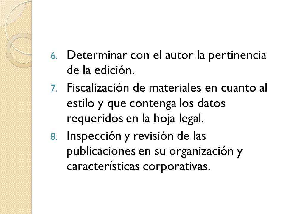 6. Determinar con el autor la pertinencia de la edición. 7. Fiscalización de materiales en cuanto al estilo y que contenga los datos requeridos en la
