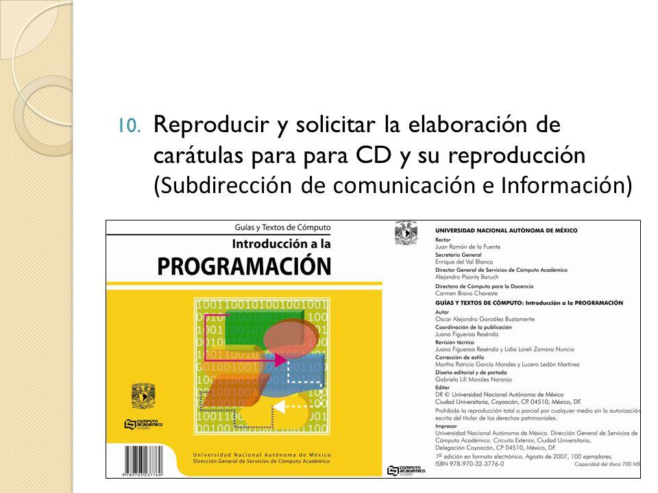 10. Reproducir y solicitar la elaboración de carátulas para para CD y su reproducción (Subdirección de comunicación e Información).