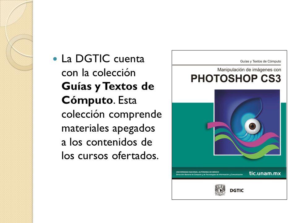 La DGTIC cuenta con la colección Guías y Textos de Cómputo. Esta colección comprende materiales apegados a los contenidos de los cursos ofertados.