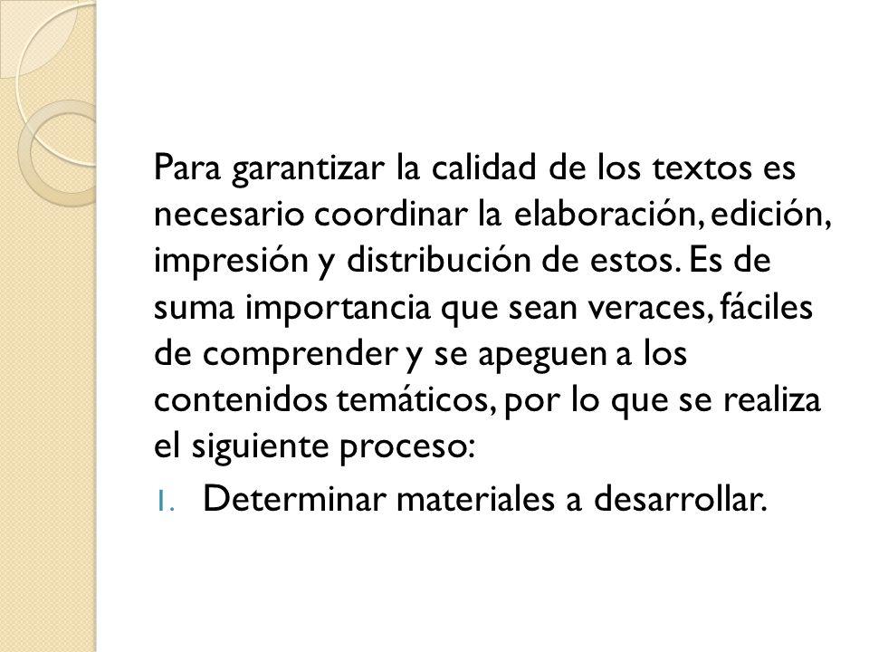 Para garantizar la calidad de los textos es necesario coordinar la elaboración, edición, impresión y distribución de estos. Es de suma importancia que