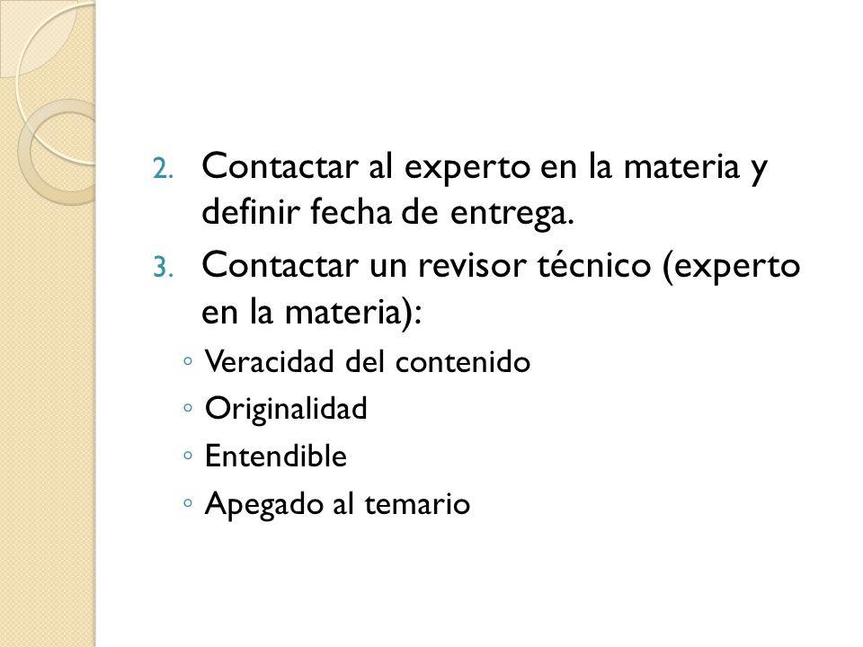 2. Contactar al experto en la materia y definir fecha de entrega. 3. Contactar un revisor técnico (experto en la materia): Veracidad del contenido Ori