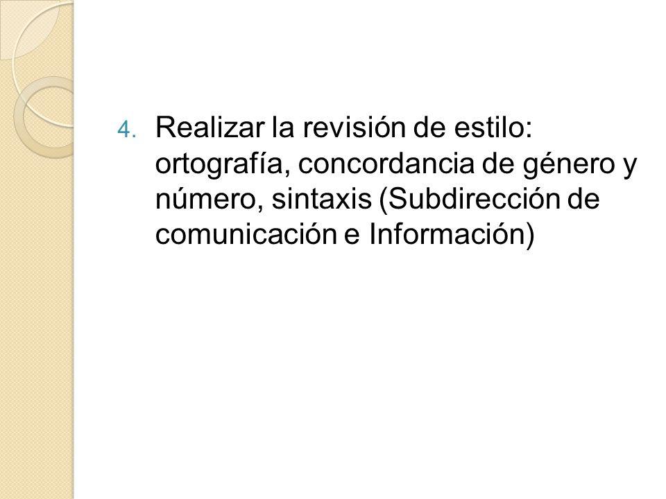 4. Realizar la revisión de estilo: ortografía, concordancia de género y número, sintaxis (Subdirección de comunicación e Información)