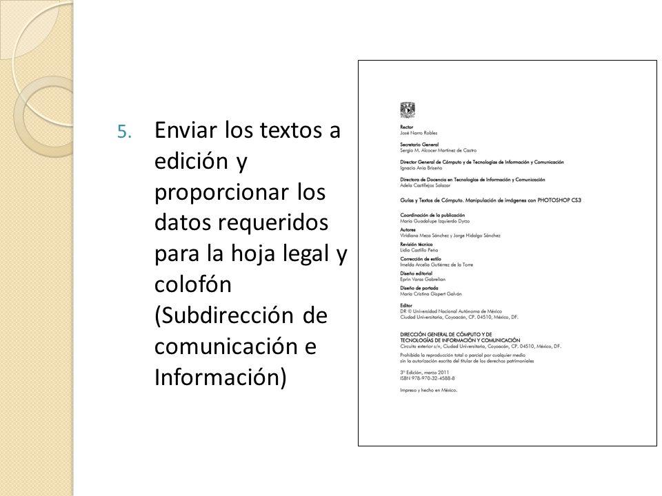 5. Enviar los textos a edición y proporcionar los datos requeridos para la hoja legal y colofón (Subdirección de comunicación e Información)