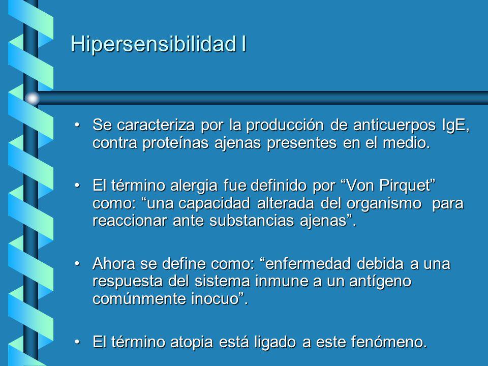 Hipersensibilidad I Se caracteriza por la producción de anticuerpos IgE, contra proteínas ajenas presentes en el medio.Se caracteriza por la producció