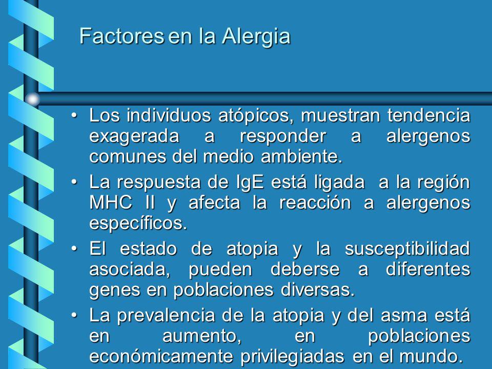Factores en la Alergia Los individuos atópicos, muestran tendencia exagerada a responder a alergenos comunes del medio ambiente.Los individuos atópico