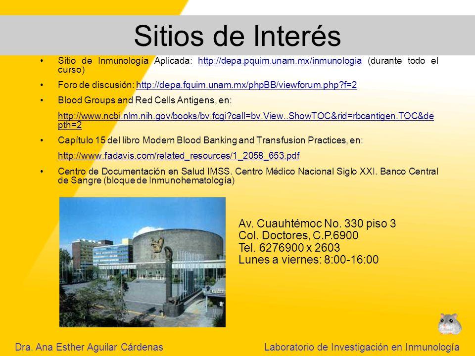 Sitio de Inmunología Aplicada: http://depa.pquim.unam.mx/inmunologia (durante todo el curso)http://depa.pquim.unam.mx/inmunologia Foro de discusión: http://depa.fquim.unam.mx/phpBB/viewforum.php?f=2http://depa.fquim.unam.mx/phpBB/viewforum.php?f=2 Blood Groups and Red Cells Antigens, en: http://www.ncbi.nlm.nih.gov/books/bv.fcgi?call=bv.View..ShowTOC&rid=rbcantigen.TOC&de pth=2 Capítulo 15 del libro Modern Blood Banking and Transfusion Practices, en: http://www.fadavis.com/related_resources/1_2058_653.pdf Centro de Documentación en Salud IMSS.
