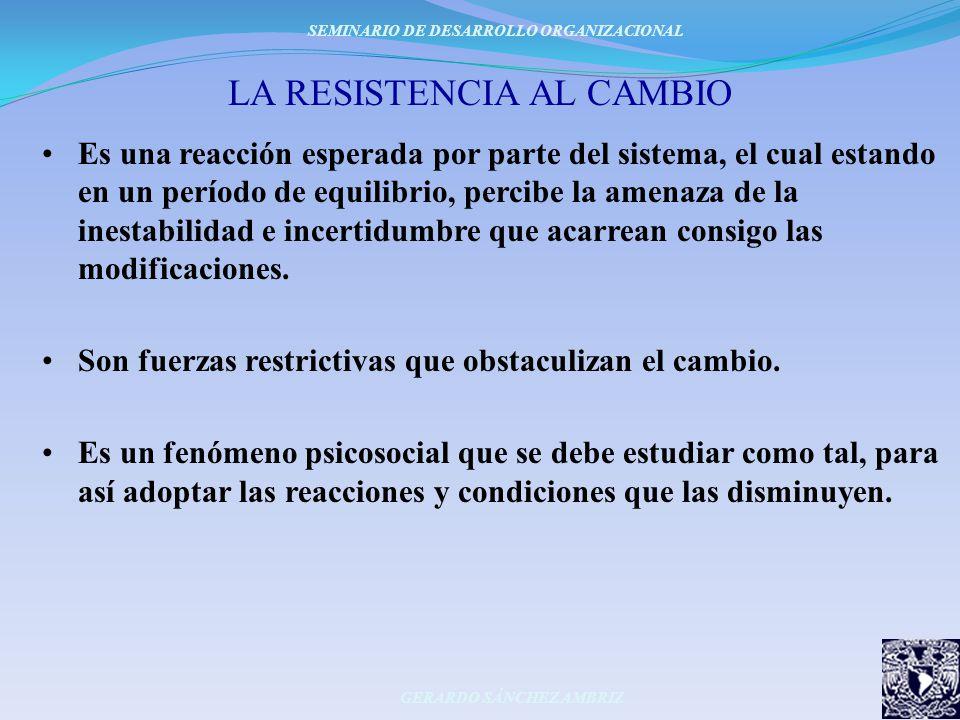 LA RESISTENCIA AL CAMBIO Es una reacción esperada por parte del sistema, el cual estando en un período de equilibrio, percibe la amenaza de la inestab