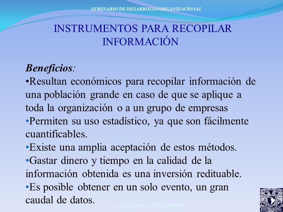 INSTRUMENTOS PARA RECOPILAR INFORMACIÓN Beneficios: Resultan económicos para recopilar información de una población grande en caso de que se aplique a