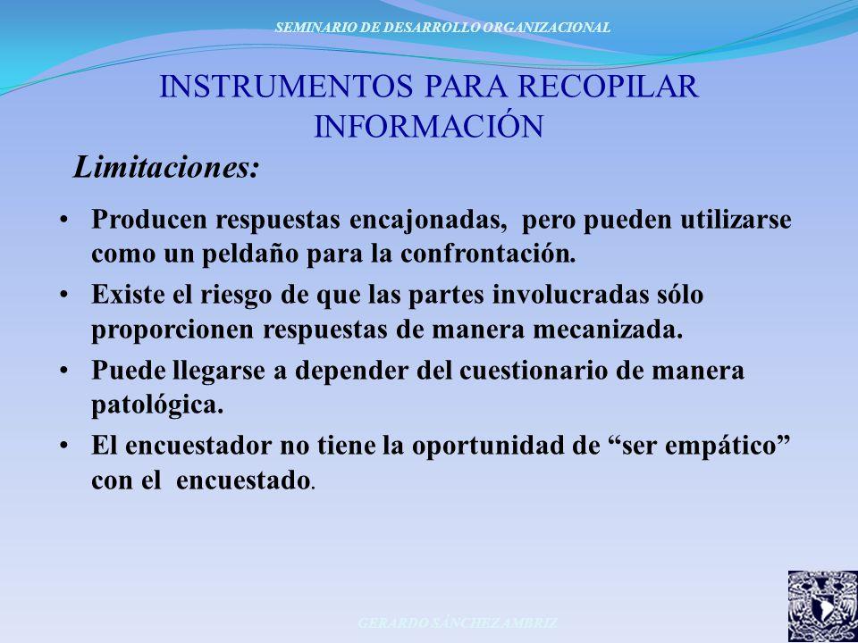 INSTRUMENTOS PARA RECOPILAR INFORMACIÓN Limitaciones: Producen respuestas encajonadas, pero pueden utilizarse como un peldaño para la confrontación. E
