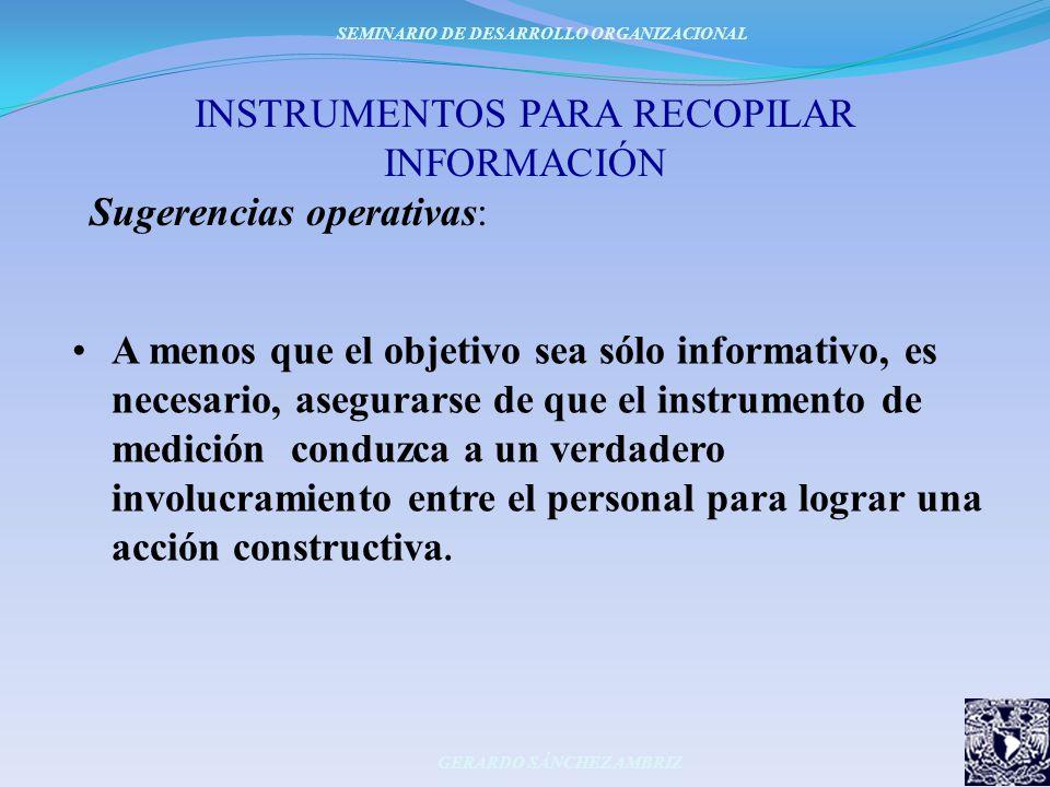 INSTRUMENTOS PARA RECOPILAR INFORMACIÓN Sugerencias operativas: A menos que el objetivo sea sólo informativo, es necesario, asegurarse de que el instr