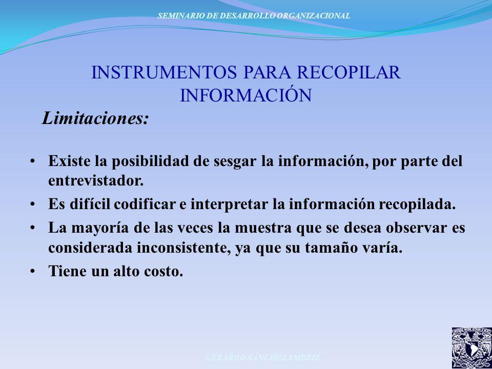 INSTRUMENTOS PARA RECOPILAR INFORMACIÓN Limitaciones: Existe la posibilidad de sesgar la información, por parte del entrevistador. Es difícil codifica