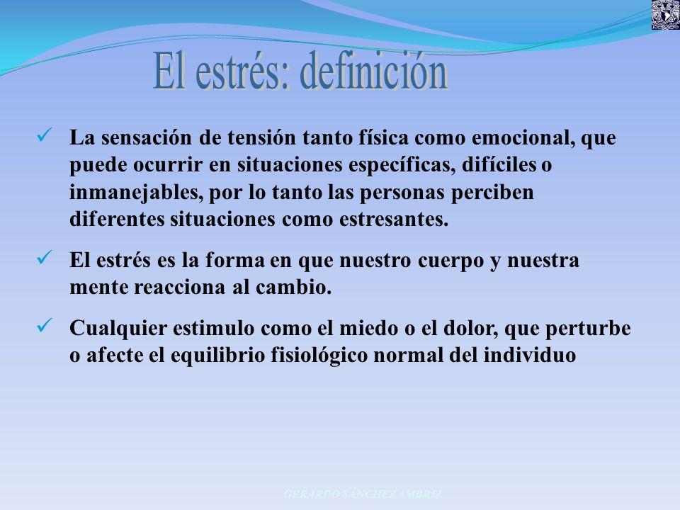 La sensación de tensión tanto física como emocional, que puede ocurrir en situaciones específicas, difíciles o inmanejables, por lo tanto las personas