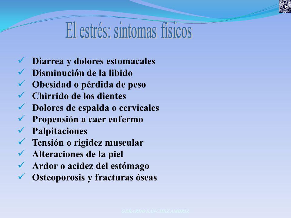 Diarrea y dolores estomacales Disminución de la libido Obesidad o pérdida de peso Chirrido de los dientes Dolores de espalda o cervicales Propensión a