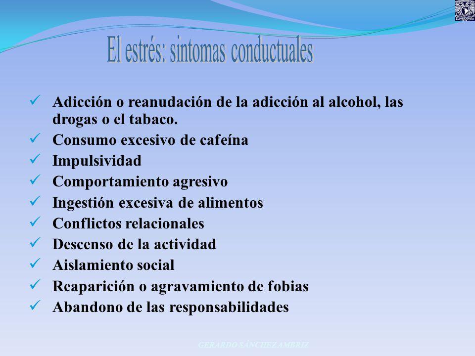 Adicción o reanudación de la adicción al alcohol, las drogas o el tabaco. Consumo excesivo de cafeína Impulsividad Comportamiento agresivo Ingestión e
