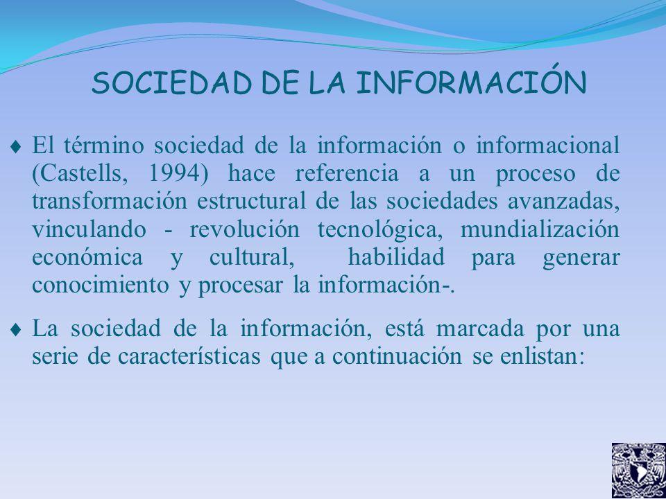 SOCIEDAD DE LA INFORMACIÓN El término sociedad de la información o informacional (Castells, 1994) hace referencia a un proceso de transformación estru