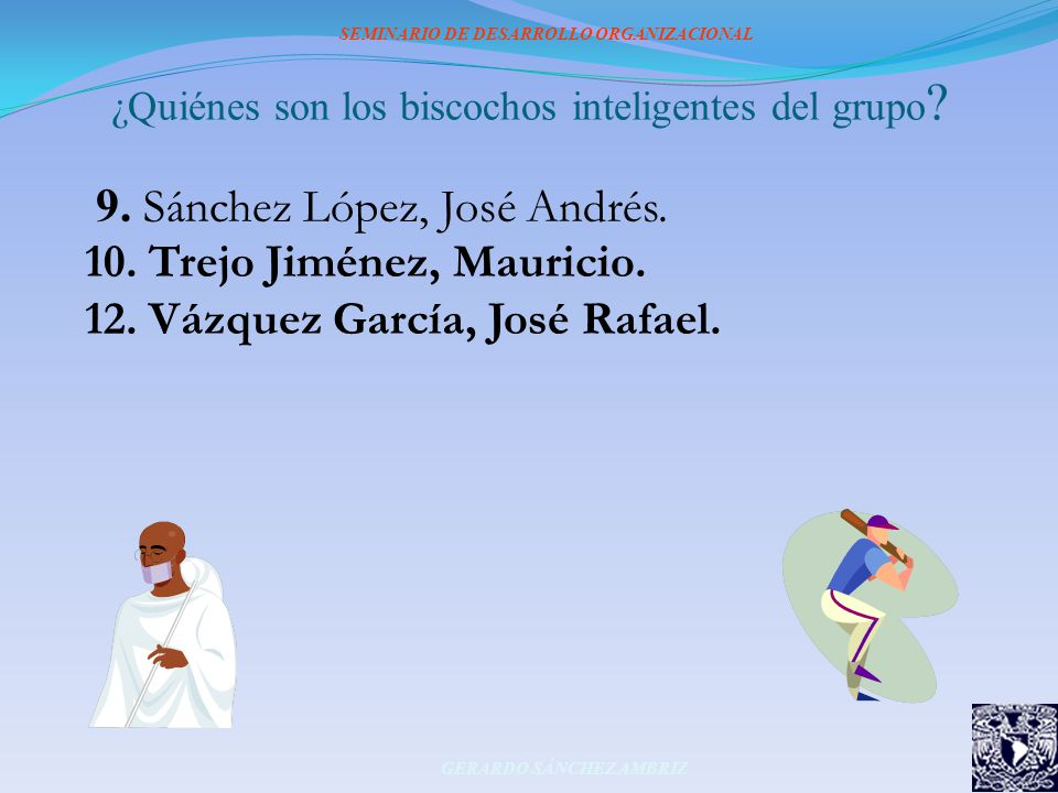 ¿Quiénes son los biscochos inteligentes del grupo ? 9. Sánchez López, José Andrés. 10. Trejo Jiménez, Mauricio. 12. Vázquez García, José Rafael. SEMIN