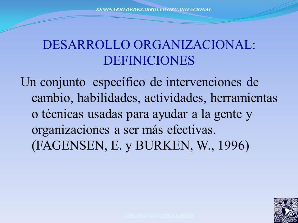 DESARROLLO ORGANIZACIONAL: DEFINICIONES Un conjunto específico de intervenciones de cambio, habilidades, actividades, herramientas o técnicas usadas p