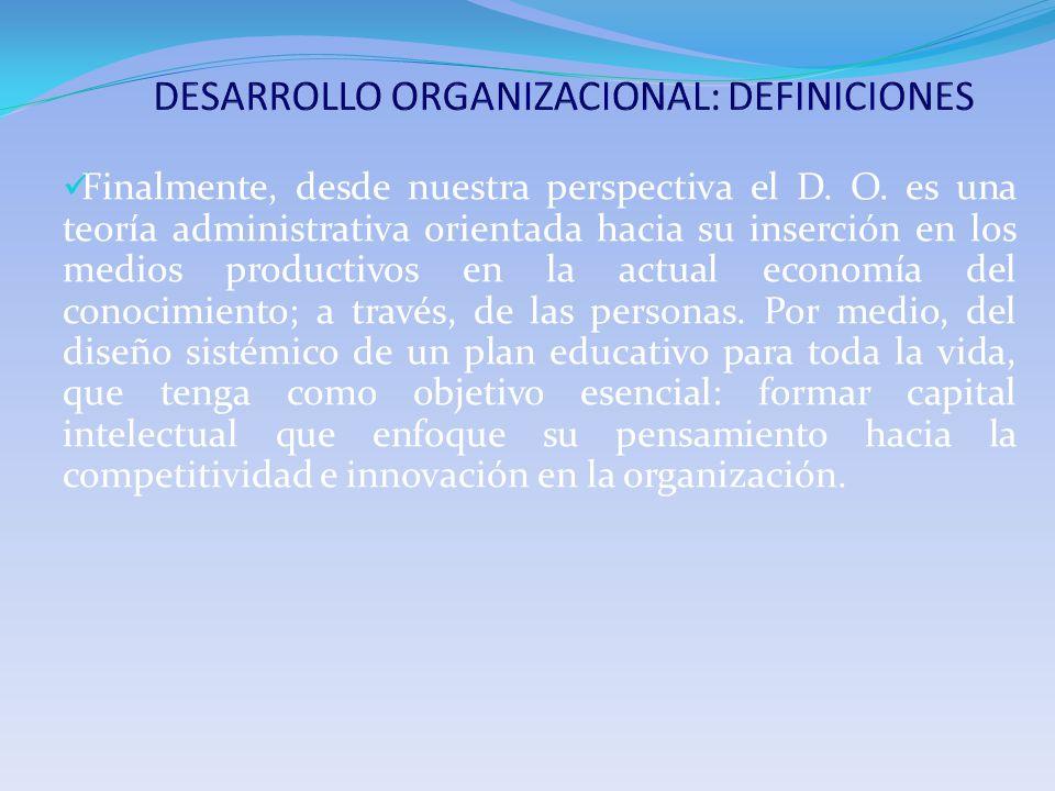 Finalmente, desde nuestra perspectiva el D. O. es una teoría administrativa orientada hacia su inserción en los medios productivos en la actual econom