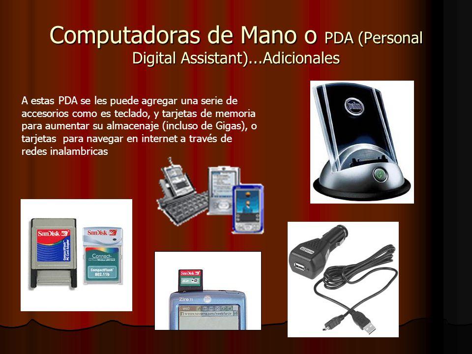 Computadoras de Mano o PDA (Personal Digital Assistant)...Adicionales A estas PDA se les puede agregar una serie de accesorios como es teclado, y tarjetas de memoria para aumentar su almacenaje (incluso de Gigas), o tarjetas para navegar en internet a través de redes inalambricas