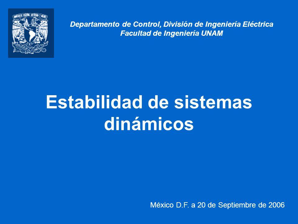 Estabilidad de sistemas dinámicos México D.F. a 20 de Septiembre de 2006 Departamento de Control, División de Ingeniería Eléctrica Facultad de Ingenie