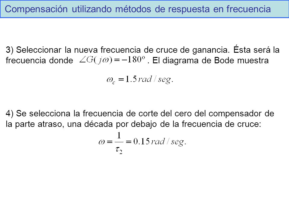 Compensación utilizando métodos de respuesta en frecuencia 3) Seleccionar la nueva frecuencia de cruce de ganancia.