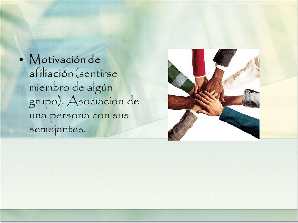 Motivación de afiliación (sentirse miembro de algún grupo). Asociación de una persona con sus semejantes.