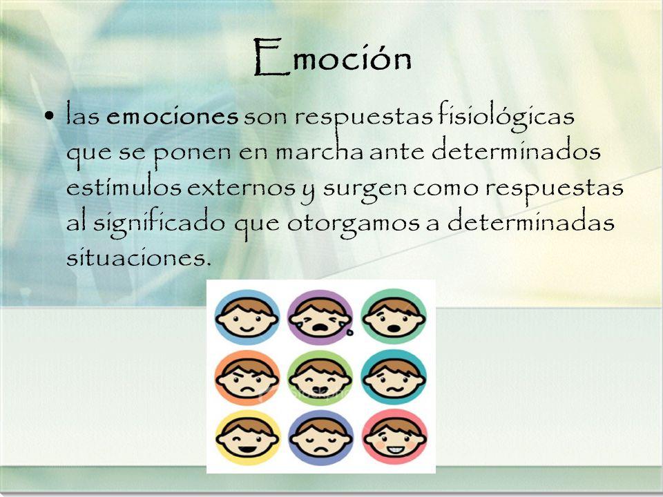 Emoción las emociones son respuestas fisiológicas que se ponen en marcha ante determinados estímulos externos y surgen como respuestas al significado