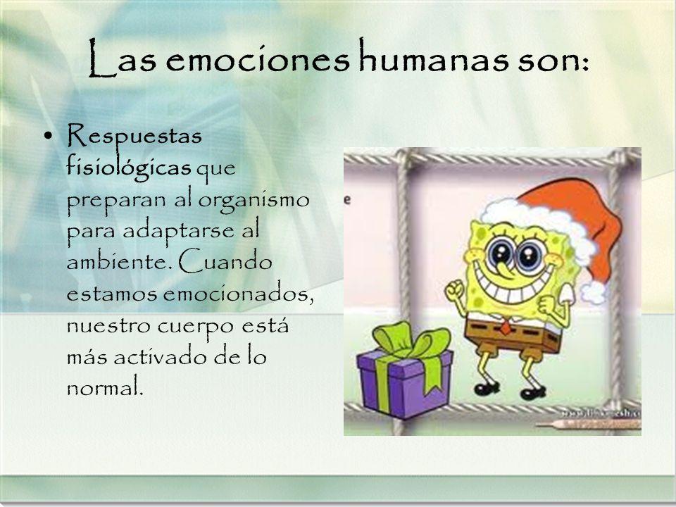 Las emociones humanas son: Respuestas fisiológicas que preparan al organismo para adaptarse al ambiente. Cuando estamos emocionados, nuestro cuerpo es