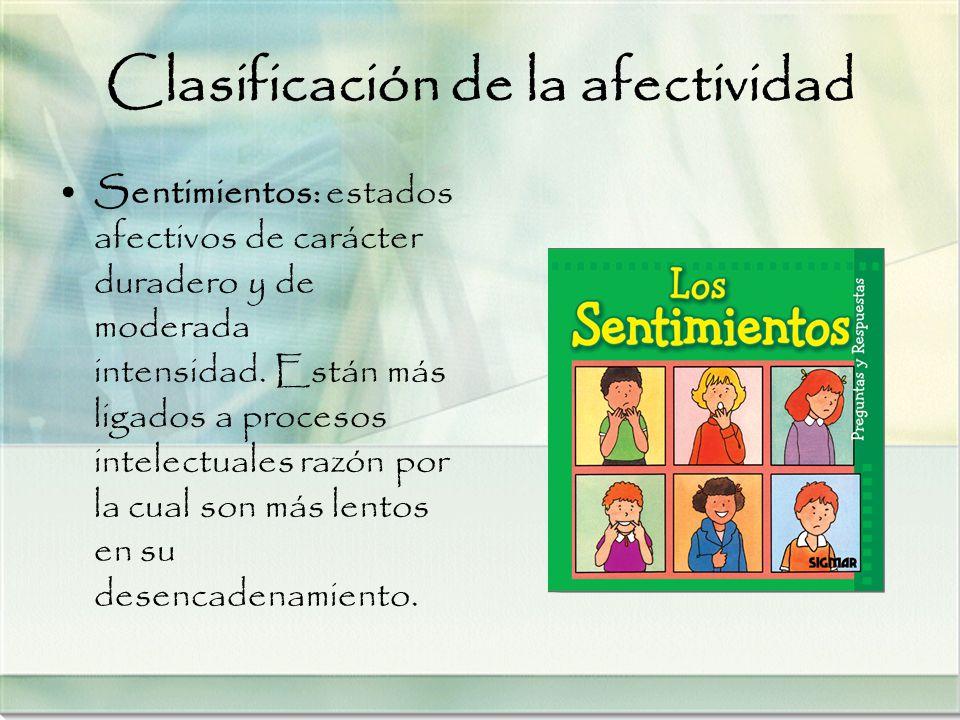 Clasificación de la afectividad Sentimientos: estados afectivos de carácter duradero y de moderada intensidad. Están más ligados a procesos intelectua