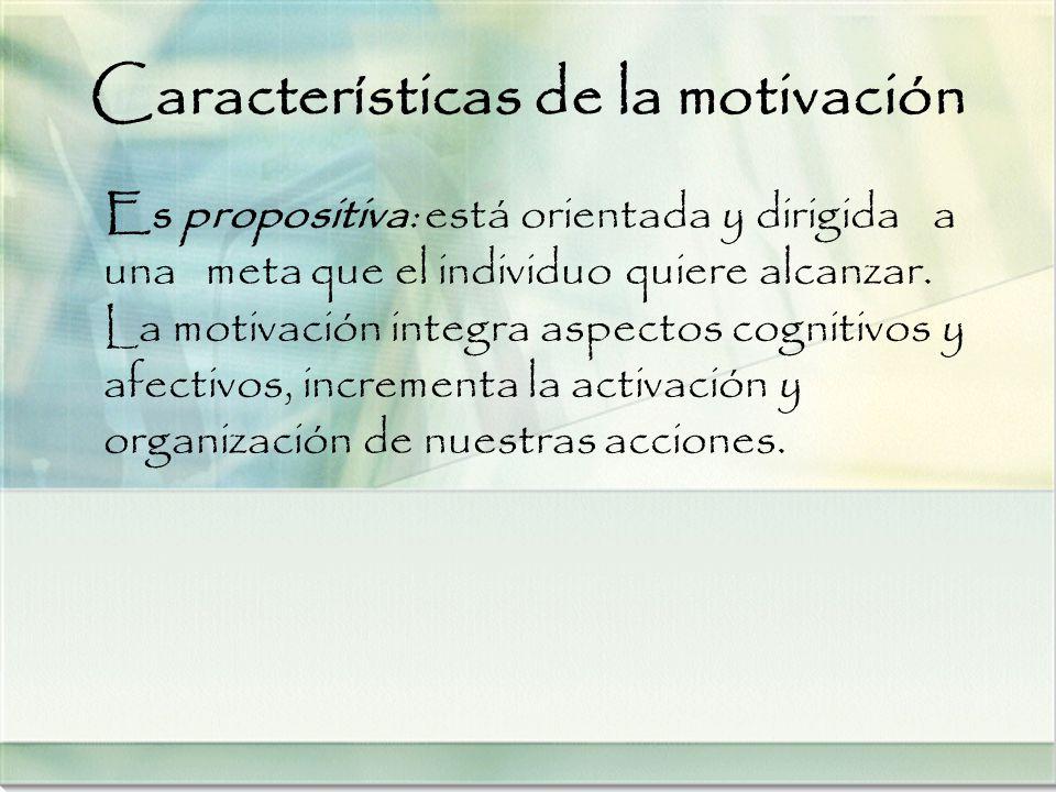 Características de la motivación Es propositiva: está orientada y dirigida a una meta que el individuo quiere alcanzar. La motivación integra aspectos