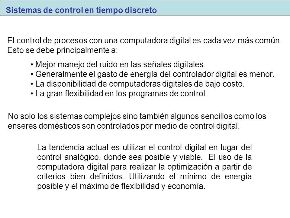 Sistemas de control en tiempo discreto El control de procesos con una computadora digital es cada vez más común. Esto se debe principalmente a: Mejor
