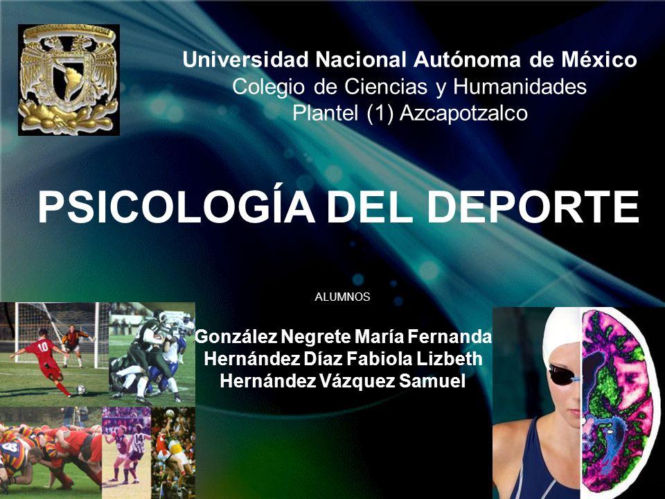 Universidad Nacional Autónoma de México Colegio de Ciencias y Humanidades Plantel (1) Azcapotzalco PSICOLOGÍA DEL DEPORTE ALUMNOS González Negrete Mar