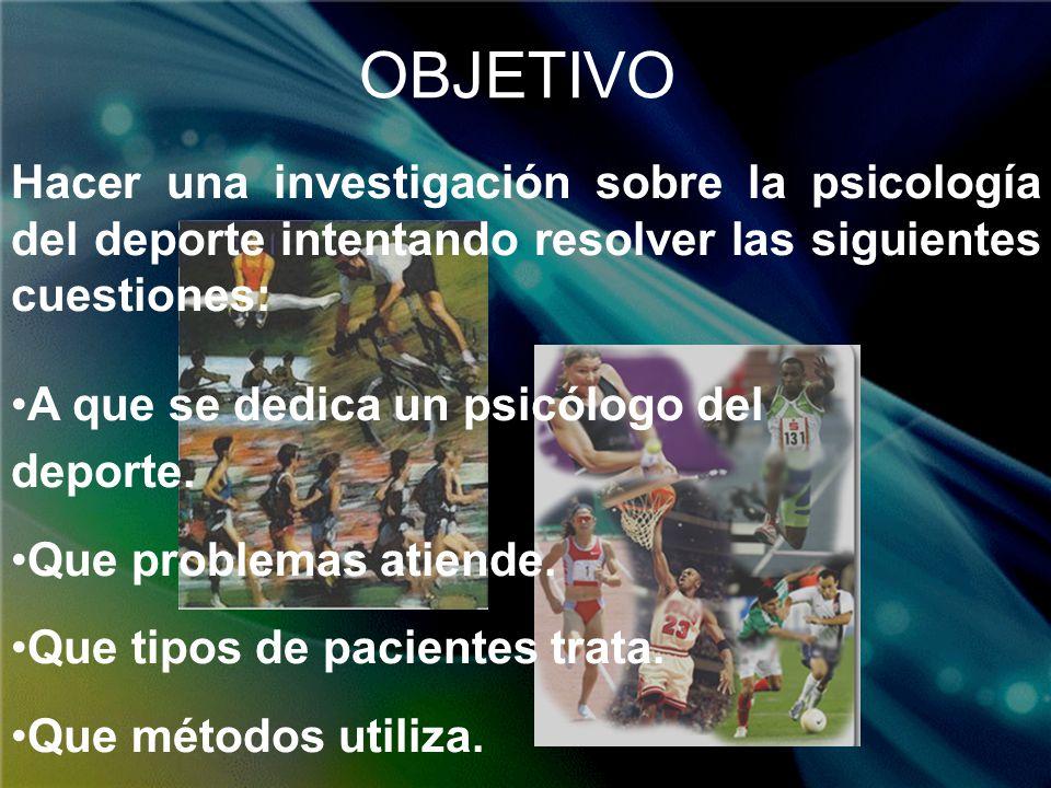 Hacer una investigación sobre la psicología del deporte intentando resolver las siguientes cuestiones: A que se dedica un psicólogo del deporte. Que p