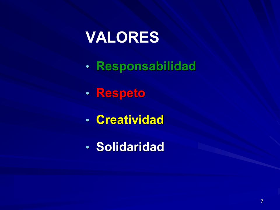 7 VALORES Responsabilidad Responsabilidad Respeto Respeto Creatividad Creatividad Solidaridad Solidaridad