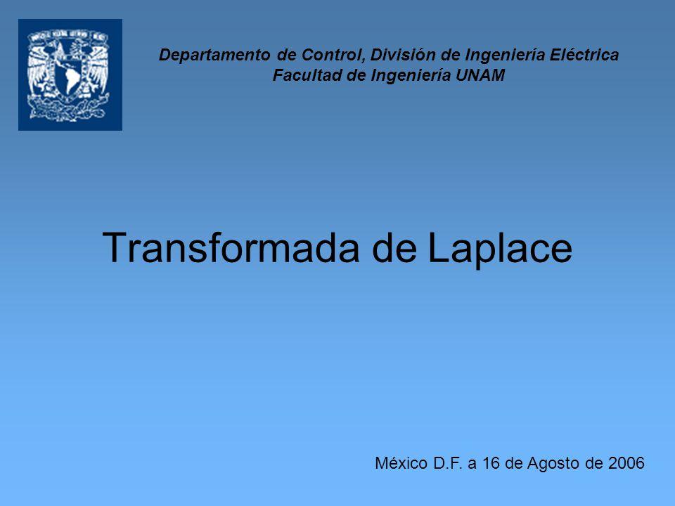 Transformada de Laplace Departamento de Control, División de Ingeniería Eléctrica Facultad de Ingeniería UNAM México D.F. a 16 de Agosto de 2006