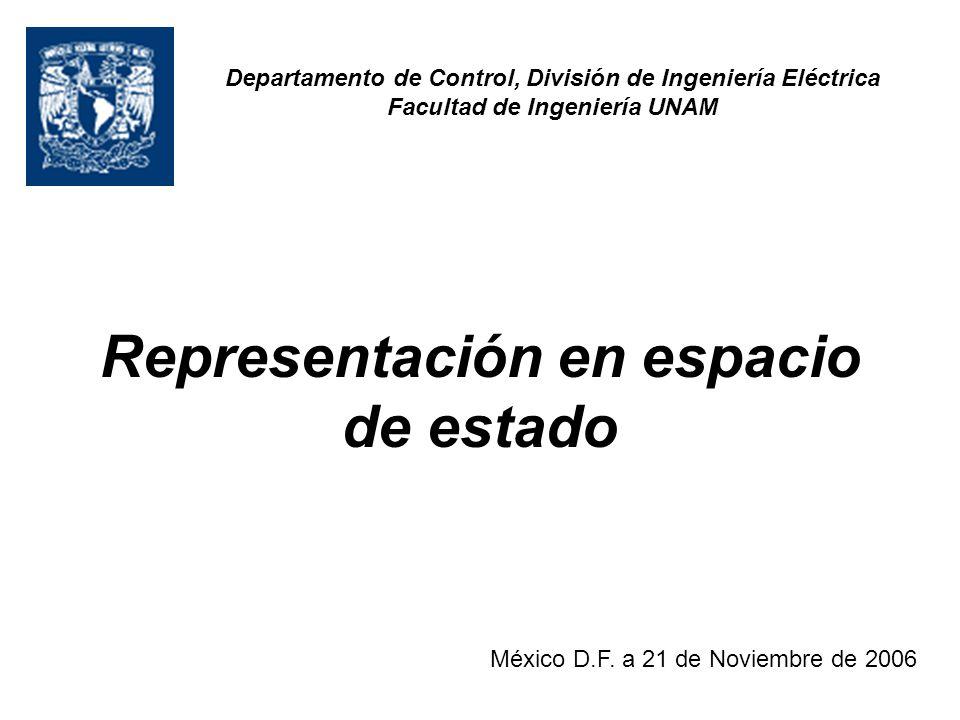 Representación en espacio de estado México D.F. a 21 de Noviembre de 2006 Departamento de Control, División de Ingeniería Eléctrica Facultad de Ingeni