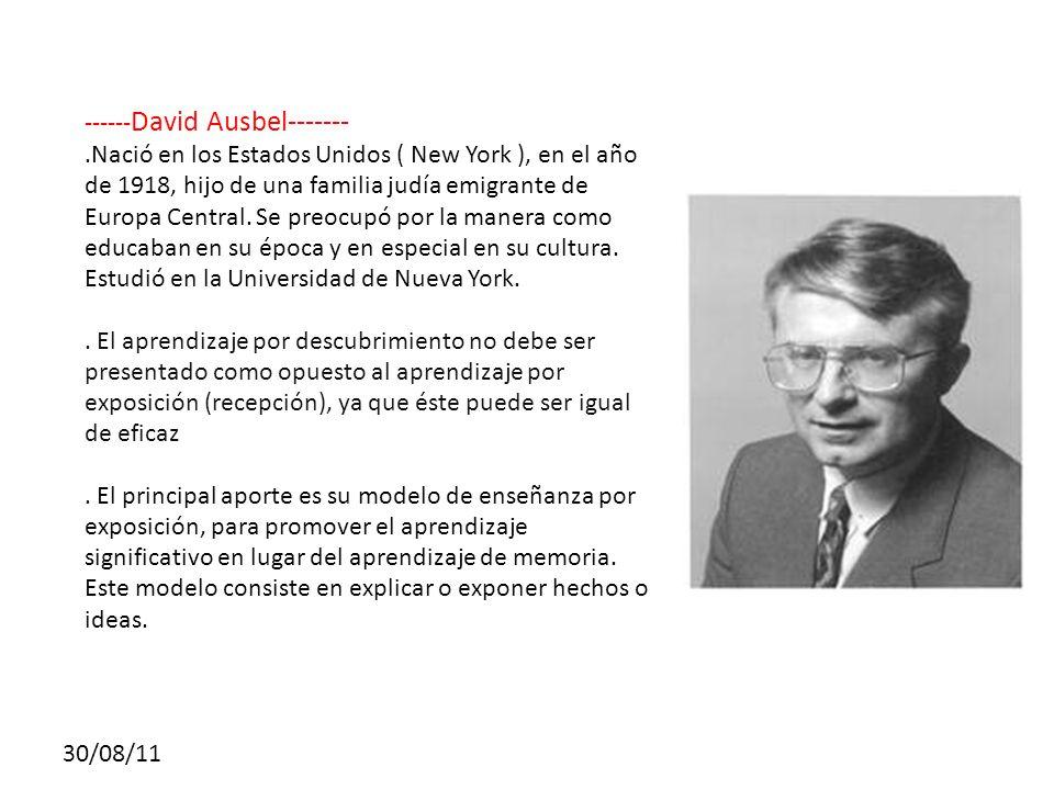 30/08/11 ------ David Ausbel-------.Nació en los Estados Unidos ( New York ), en el año de 1918, hijo de una familia judía emigrante de Europa Central