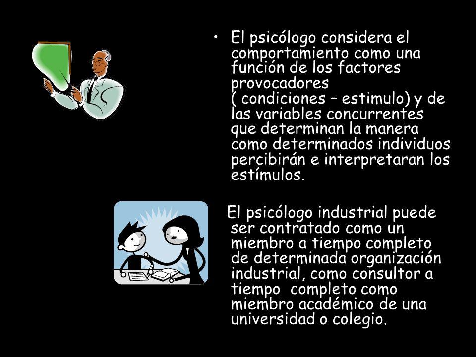 El psicólogo considera el comportamiento como una función de los factores provocadores ( condiciones – estimulo) y de las variables concurrentes que d