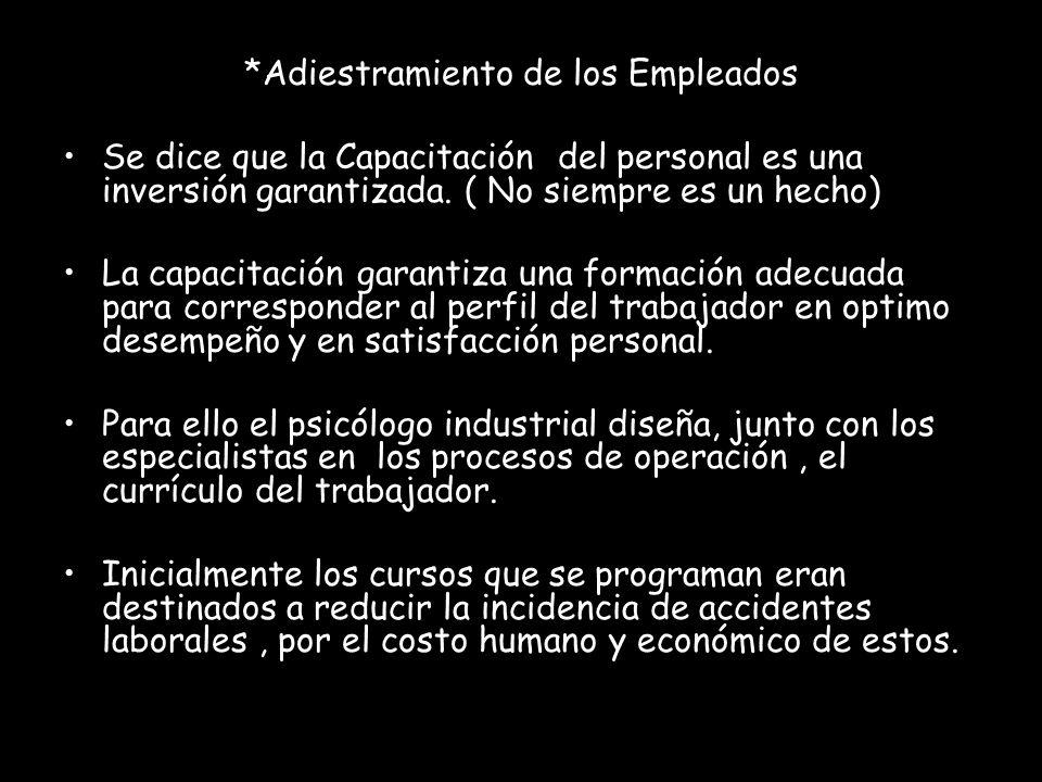 *Adiestramiento de los Empleados Se dice que la Capacitación del personal es una inversión garantizada. ( No siempre es un hecho) La capacitación gara